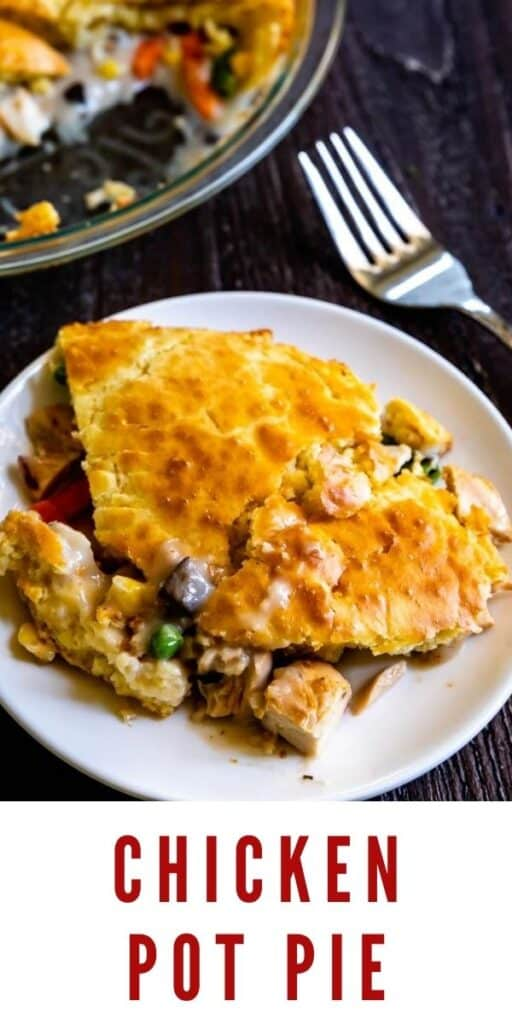 Overhead shot of slice of chicken pot pie on a white plate with silver fork and rest of pot pie in glass pie dish with recipe title on bottom of image